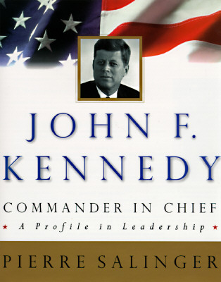 Image for John F. Kennedy, Commander-in-Chief: A Profile in Leadership