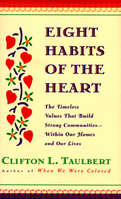 Image for Eight Habits of the Heart: The Timeless Values That Build Strong Communities - Within Our Homes and Our Lives