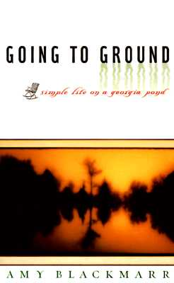 Image for Going to Ground: Simple Life on a Georgia Pond