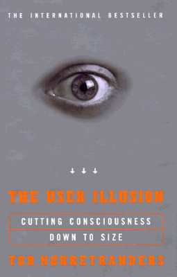 Image for The User Illusion: Cutting Consciousness Down to Size