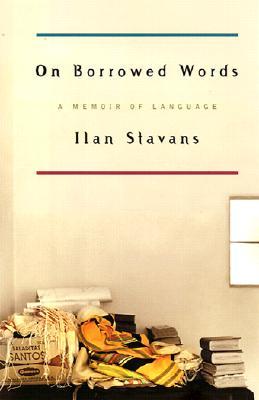 On Borrowed Words: A Memoir of Language, Stavans, Ilan