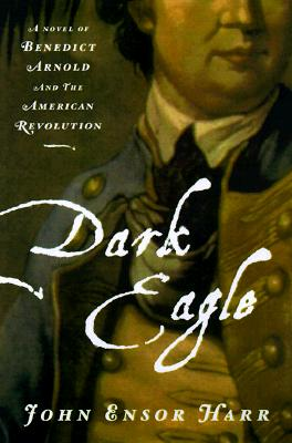 Image for Dark Eagle: A Novel of Benedict Arnold and the American Revolution