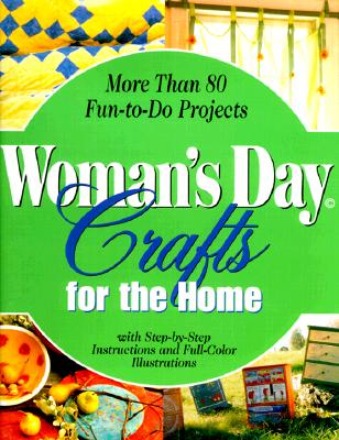 Image for Woman's Day Crafts for the Home (More than 80 Fun-to-Do Projects with Step-by-Step Instructions and Full-Color Illustrations)