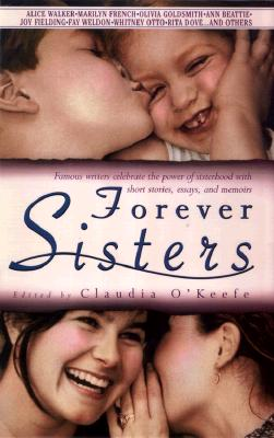 Image for Forever Sisters: Famous Writers Celebrate the Power of Sisterhood With Short Stories, Essays, and Memoirs
