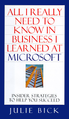 Image for ALL I REALLY NEED TO KNOW IN BUSINESS I LEARNED AT MICROSOFT: Insider Strategies to Help You Succeed