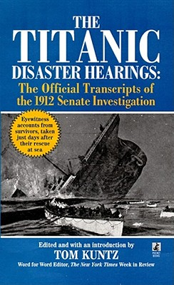 The Titanic Disaster Hearings: the Official Transcripts of the 1912 US Senate Investigation