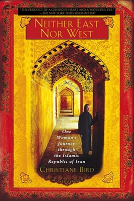 Image for Neither East Nor West: One Woman's Journey Through the Islamic Republic of Iran