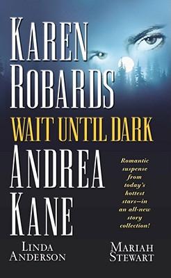 Wait Until Dark, Karen Robards, Andrea Kane, Linda Anderson, Mariah Stewart
