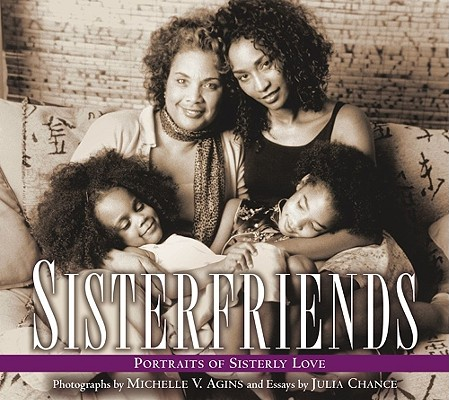 Sisterfriends: Portraits of Sisterly Love, Agins, Michelle V.;Chance, Julia