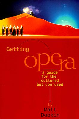 Image for Getting Opera: A Guide for the Cultured but Confused