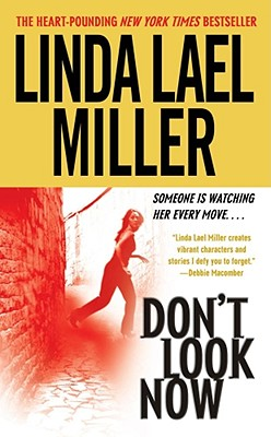 Don't Look Now: A Novel, LINDA LAEL MILLER