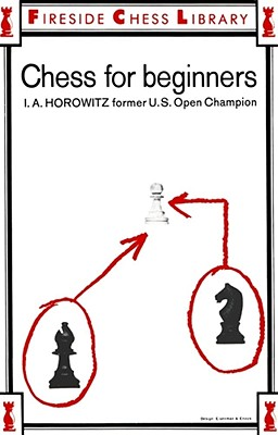Chess For Beginners, Israel A. Horowitz; Sol Horowitz