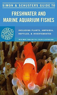 Simon and Schuster's Guide to Freshwater and Marine Aquarium Fishes, Oliver, Michael K. (editor)