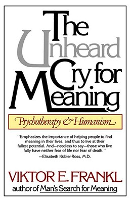 The Unheard Cry for Meaning: Psychotherapy and Humanism, Viktor Emil Frankl