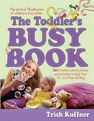 Image for The Toddler's Busy Book: 365 Creative Games and Activities to Keep Your 1 1/2- to 3-Year-Old Busy