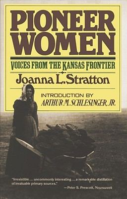 Pioneer Women: Voices from the Kansas Frontier, Stratton, Joanna L.