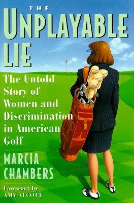 Image for The Unplayable Lie: The Untold Story of Women and Discrimination in American Golf
