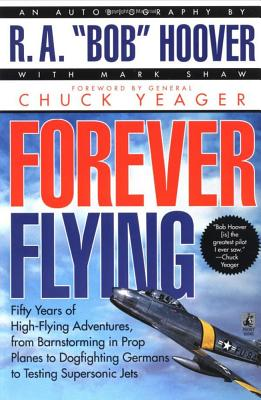 Image for Forever Flying : Fifty Years of High-flying Adventures, From Barnstorming in Prop Planes to Dogfighting Germans to Testing Supersonic Jets, An Autobiography