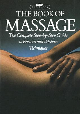Image for The Book of Massage: The Complete Step-by-Step Guide To Eastern And Western Techniques