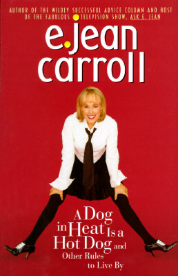 A DOG IN HEAT IS A HOT DOG AND OTHER RULES TO LIVE BY, Carroll