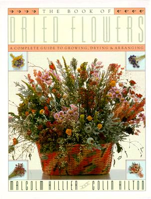 Image for The Book of Dried Flowers: A Complete Guide to Growing, Drying and Arranging