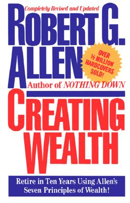 Image for Creating Wealth: Retire in Ten Years Using Allen's Seven Principles of Wealth!