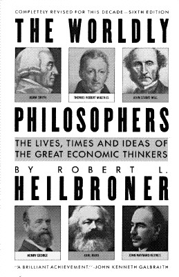 Image for Worldly Philosophers: The Lives, Times and Ideas of Great Economic Thinkers