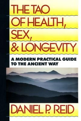 The Tao of Health, Sex, and Longevity: A Modern Practical Guide to the Ancient Way (Fireside Books (Fireside)), Reid, Daniel