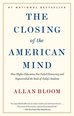The Closing of the American Mind, Bloom, Allan; Bellow, Saul