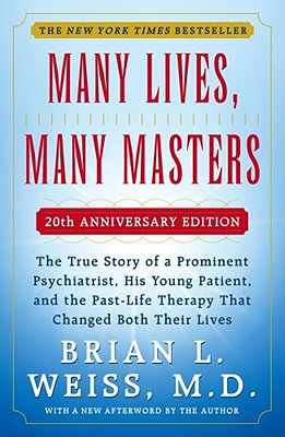 Image for Many Lives, Many Masters: The True Story of a Prominent Psychiatrist, His Young Patient, and the Past-Life Therapy That Changed Both Their Lives