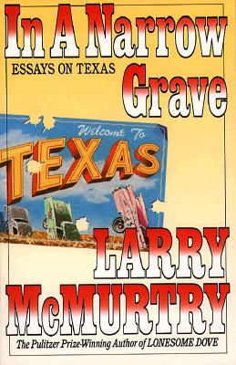 IN A NARROW GRAVE: Essays on Texas (A Touchstone book), McMurtry, Larry