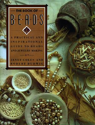 Image for The Book of Beads: A Practical and Inspirational Guide to Beads and Jewelry Making