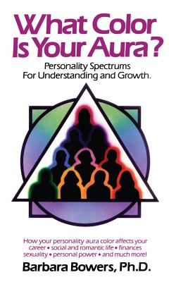 What Color Is Your Aura: Personality Spectrums for Understanding and Growth, Bowers, Barbara