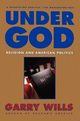 Under God: Religion and American Politics, Wills, Gary