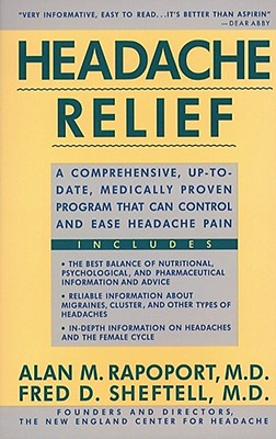 Headache Relief: A Comprehensive, Up-To-Date, Medically Proven Program That Can Control and Ease Headache Pain, Rapoport, Alan M.; Sheftell, Fred D.