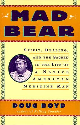 Image for MAD BEAR SPIRIT, HEALING, AND THE SACRED IN THE LIFE OF A NATIVE AMERICAN MEDICINE M