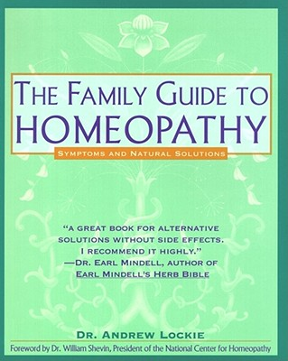 The Family Guide to Homeopathy: Symptoms and Natural Solutions, Lockie, Andrew