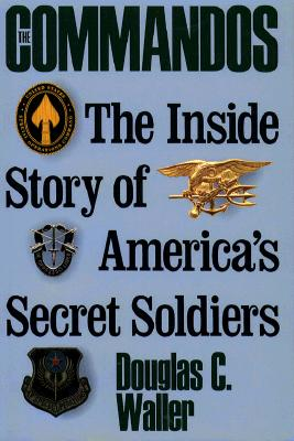 Image for Commandos: The Making of America's Secret Soldiers, from Training to Desert Storm
