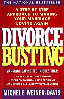 Divorce Busting: A Step-by-Step Approach to Making Your Marriage Loving Again, Michele Weiner Davis