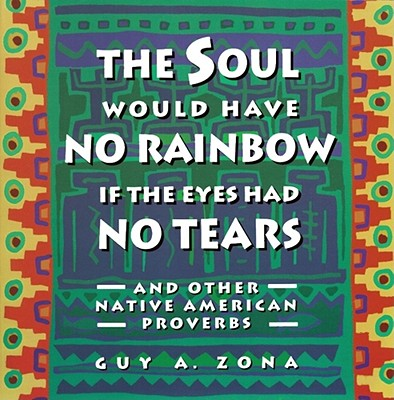 Soul Would Have No Rainbow if the Eyes Had No Tears and Other Native American Proverbs, Zona, Guy