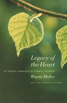 Image for Legacy of the Heart: The Spiritual Advantages of a Painful Childhood
