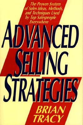 Image for Advanced Selling Strategies: The Proven System of Sales Ideas, Methods, and Techniques Used by Top Salespeople
