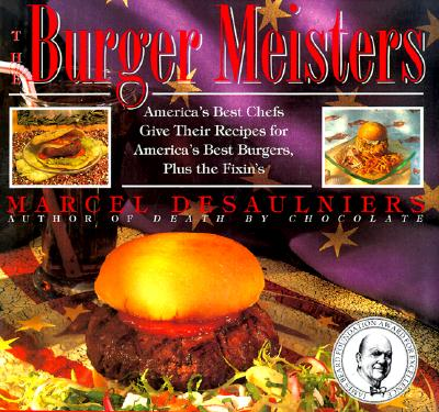 Image for BURGER MEISTERS : AMERICA'S BEST CHEFS GIVE THEIR RECIPES FOR AMERICA'S BEST BURGERS, PLUS TH