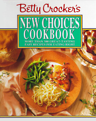 Image for Betty Crocker's New Choices Cookbook: More Than 500 Great-Tasting Easy Recipes for Eating Right