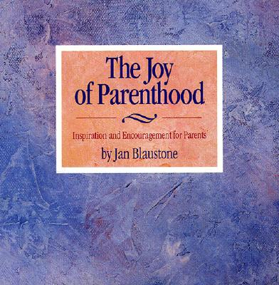 Image for The Joy of Parenthood: Inspiration and Encouragement for Parents