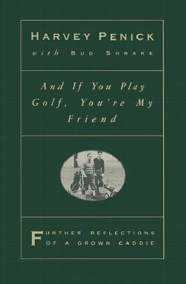 Image for And If You Play Golf You're My Friend: Further Reflections of a Grown Caddie