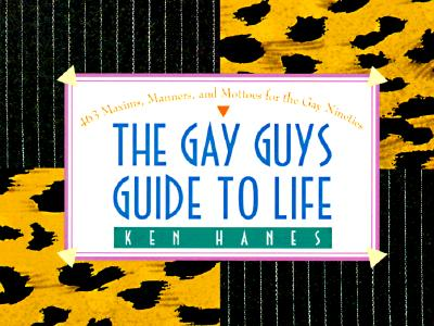 Image for Gay Guy's Guide to Life: 463 Maxims, Manners, and Mottoes for the Gay Nineties