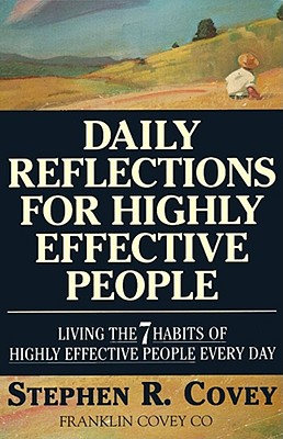 DAILY REFLECTIONS FOR HIGHLY EFFECTIVE PEOPLE : Living The 7 Habits Of Highly Successful People Every Day, STEPHEN R. COVEY