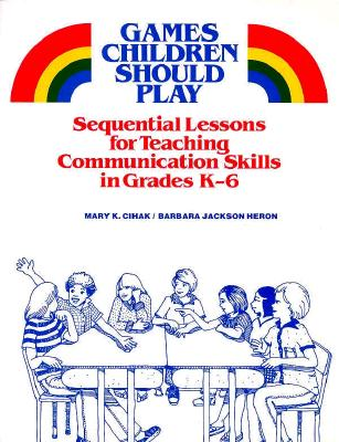 Image for Games Children Should Play: Sequential Lessons for Teaching Communication Skills in Grades K-6