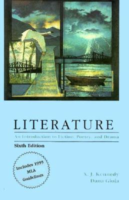 Literature: An Introduction to Fiction, Poetry, and Drama (6th Edition), X.J. Kennedy,Dana Gioia
